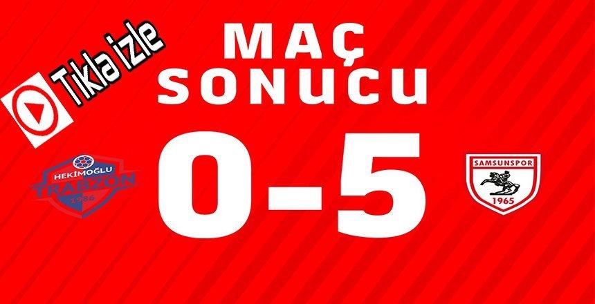 Maç Özeti…Hekioğlu Trabzon- Yılport Samsunspor 0-5